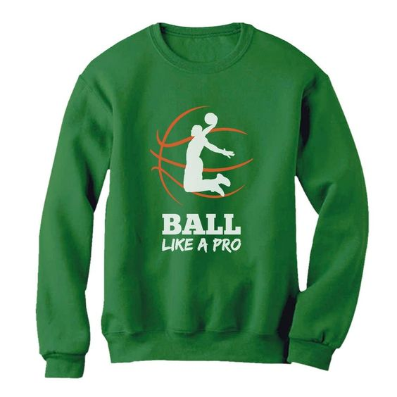 Ball Like A Pro Sweatshirt SR01