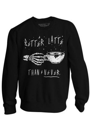 Better Latte Than Never Sweatshirt FD30