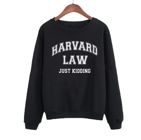 Harvard Law Just Kidding Sweatshirt FD26