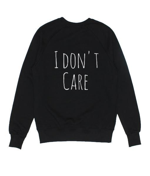 I Don't Care Quotes Sweatshirt FD26