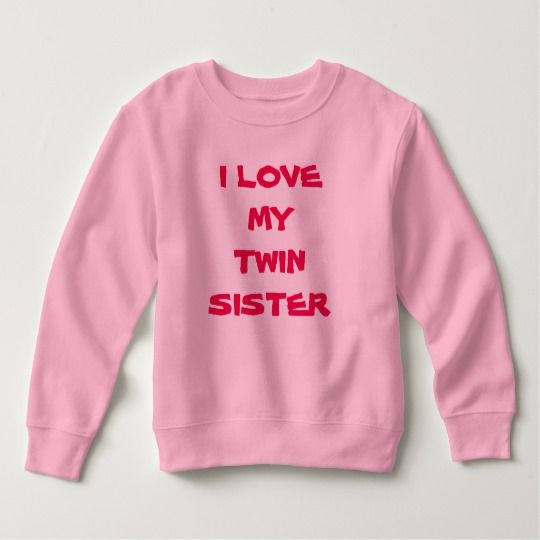 I LOVE MY TWIN SISTER Sweatshirt AZ01
