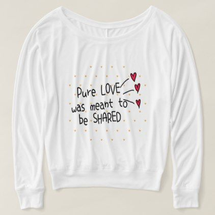Pure love were meant to be shared Sweatshirt AZ01