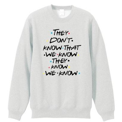 They Dont Know Friends Sweatshirt FD26