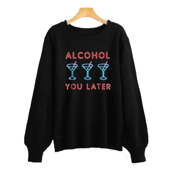 Alcohol You Later Sweatshirt EL22N