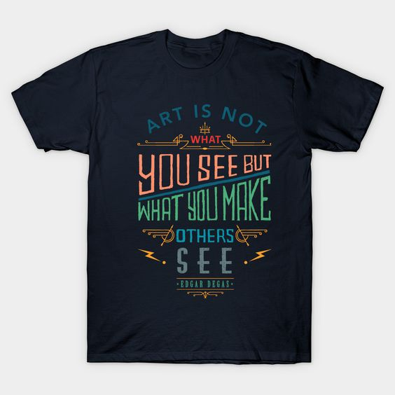 Art is Not What you See T Shirt SR5N