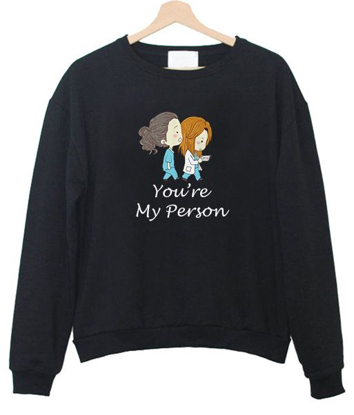 You're My Person Sweatshirt N15ER
