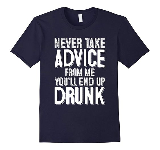 ADVICE DRUNK Tshirt DN9D