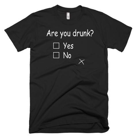 Are You Drunk T-shirt D7ER
