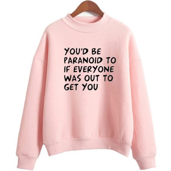 You'd be Paranoid sweatshirt 4DAI