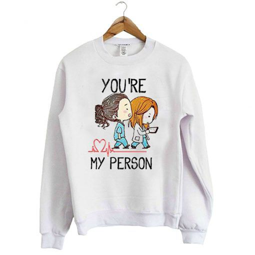 Youre My Person Sweatshirt FD5D