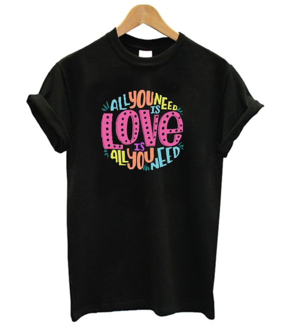 ALL YOU NEED IS LOVE Tshirt DF9JL0