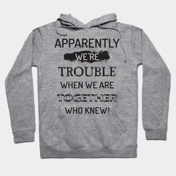 Apparently We're Trouble Hoodie IM27MA1